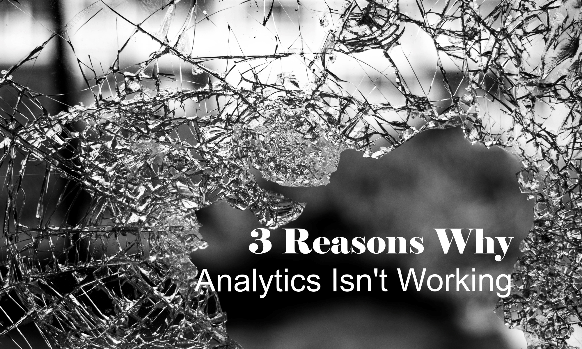 3 Reasons Why Analytics isn't Working by TheRiseApproach